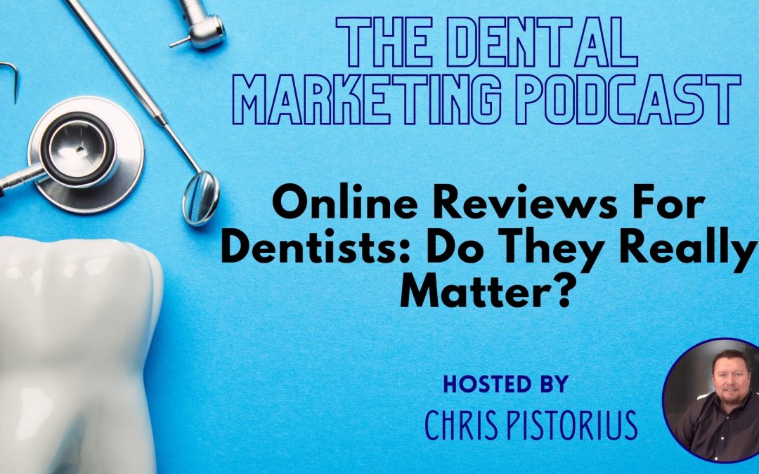 Online Reviews For Dental Practices – Do They Matter?